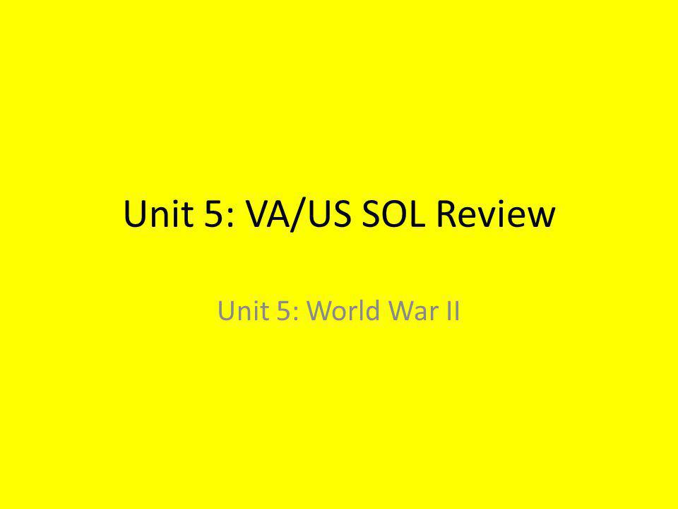 Unit 5: VA/US SOL Review Unit 5: World War II