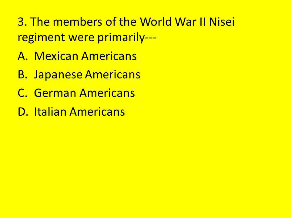 3. The members of the World War II Nisei regiment were primarily---