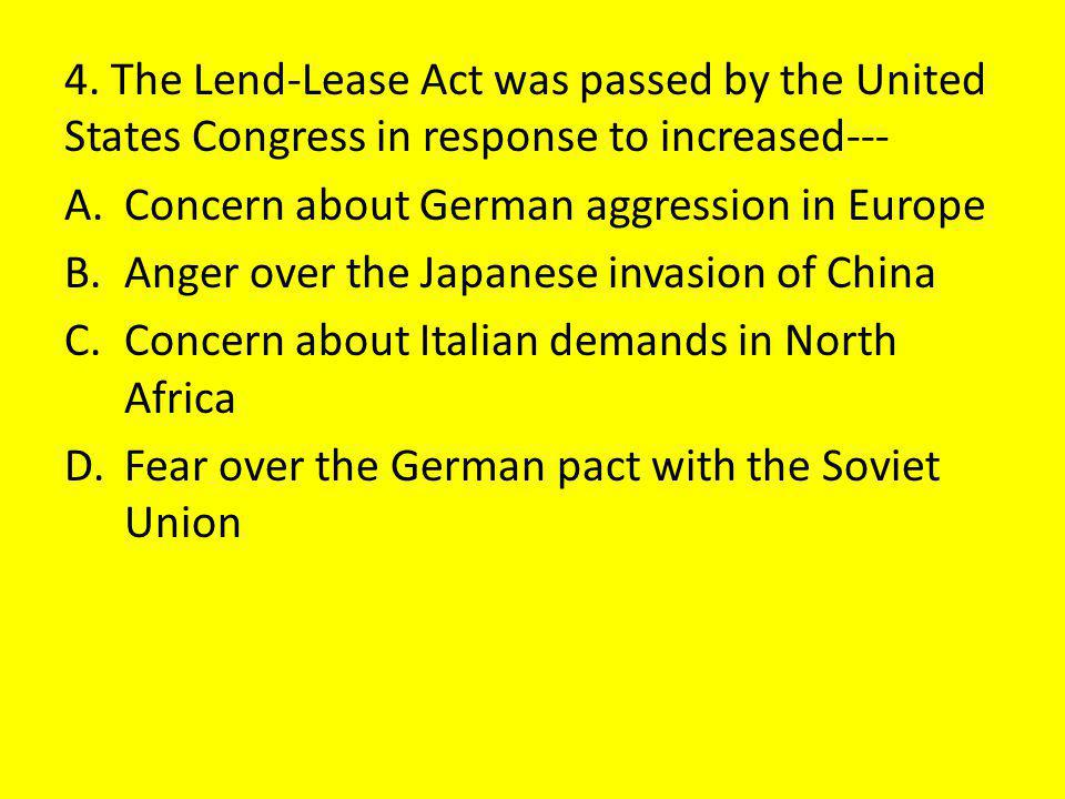 4. The Lend-Lease Act was passed by the United States Congress in response to increased---