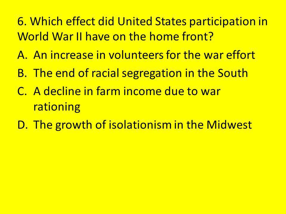 6. Which effect did United States participation in World War II have on the home front