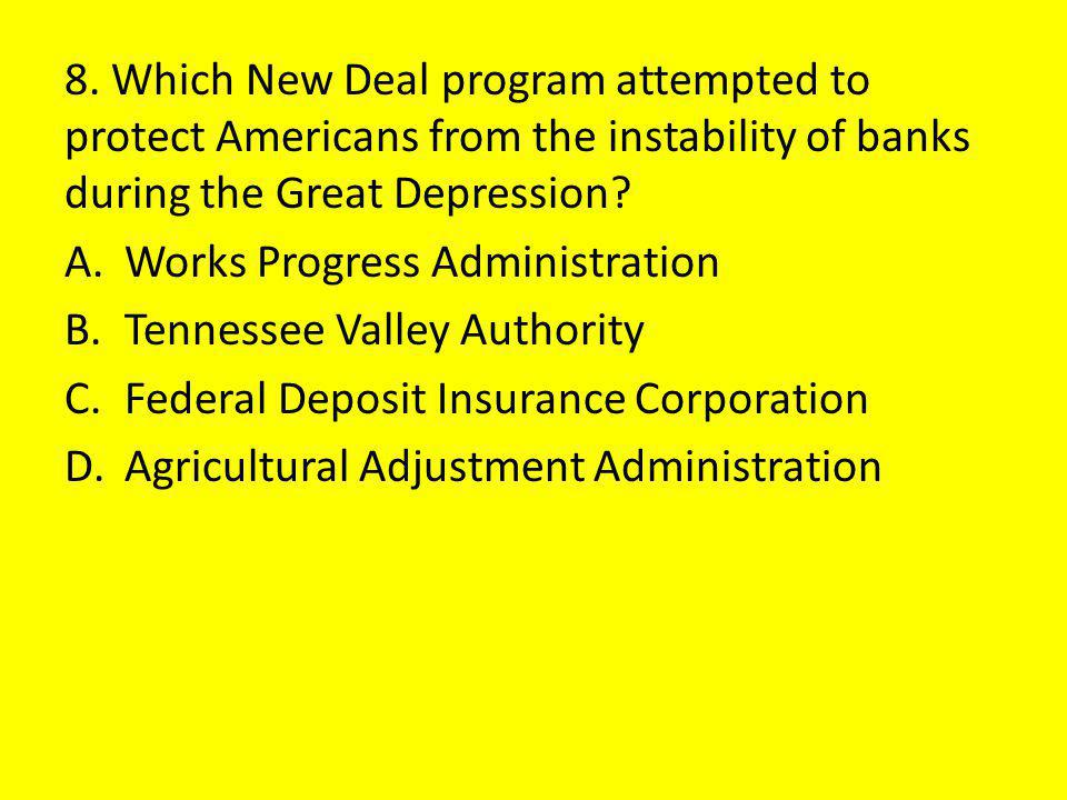 8. Which New Deal program attempted to protect Americans from the instability of banks during the Great Depression