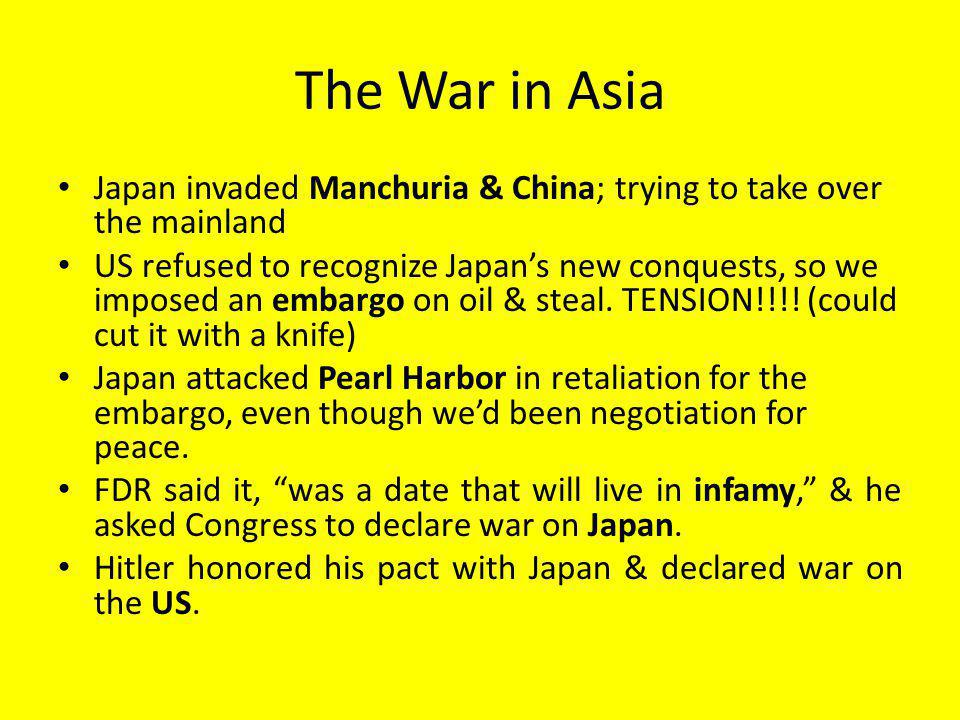 The War in Asia Japan invaded Manchuria & China; trying to take over the mainland.