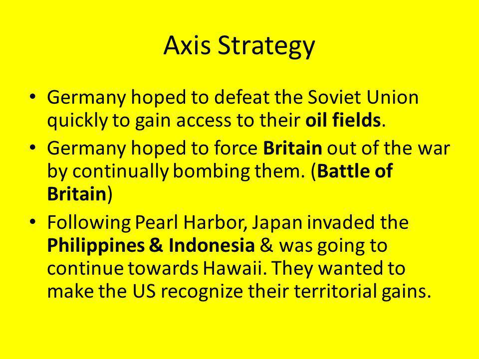 Axis Strategy Germany hoped to defeat the Soviet Union quickly to gain access to their oil fields.