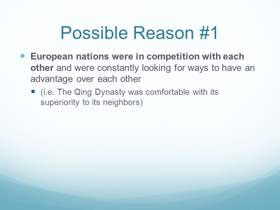 Possible Reason #1 European nations were in competition with each other and were constantly looking for ways to have an advantage over each other.