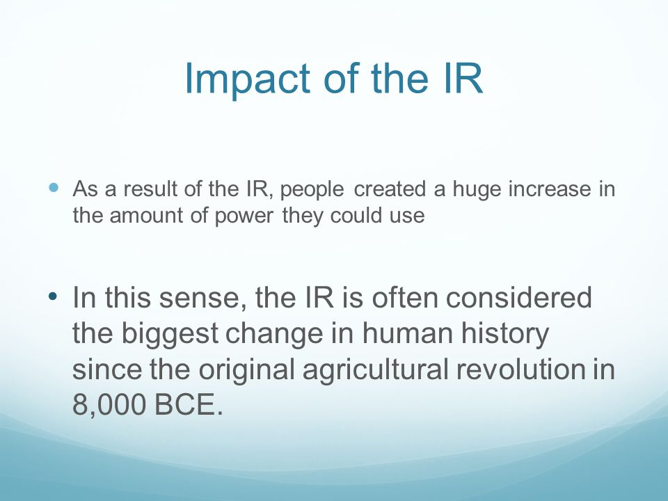 Impact of the IR As a result of the IR, people created a huge increase in the amount of power they could use.
