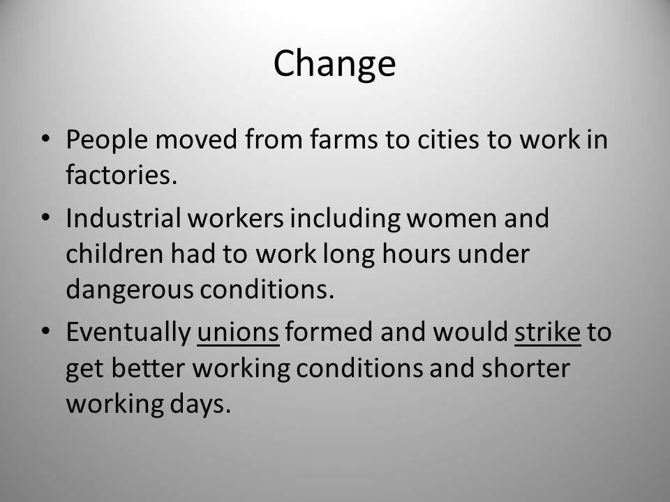 Change People moved from farms to cities to work in factories.
