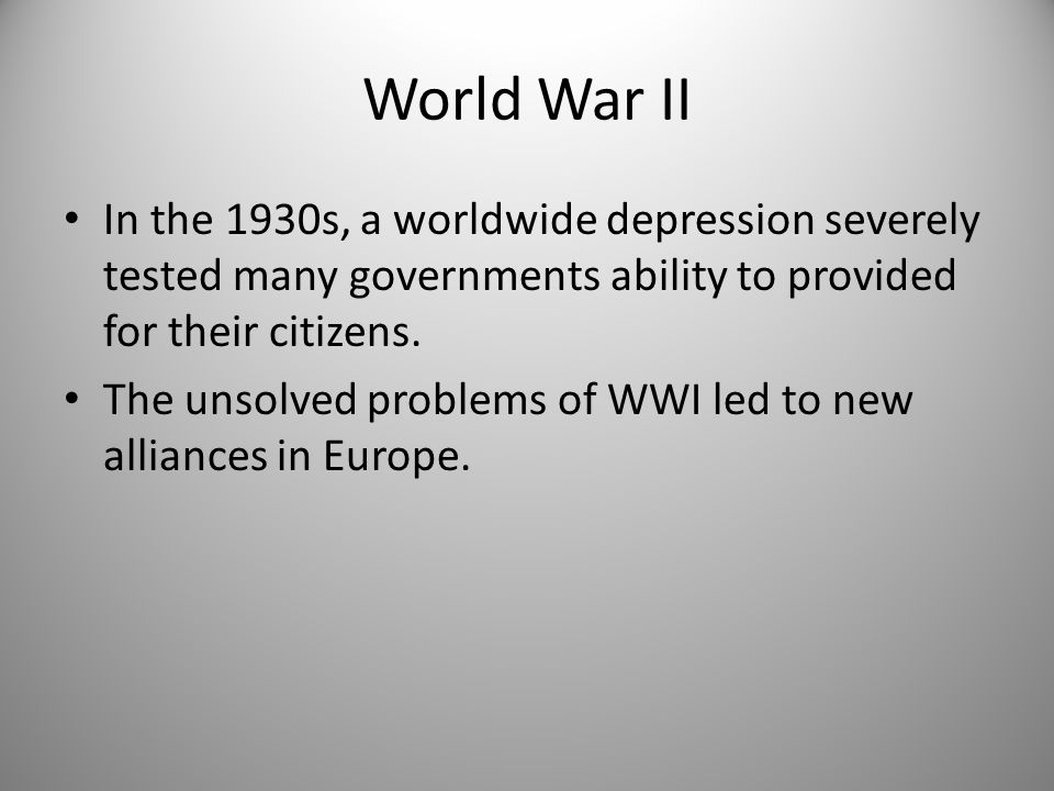 World War II In the 1930s, a worldwide depression severely tested many governments ability to provided for their citizens.