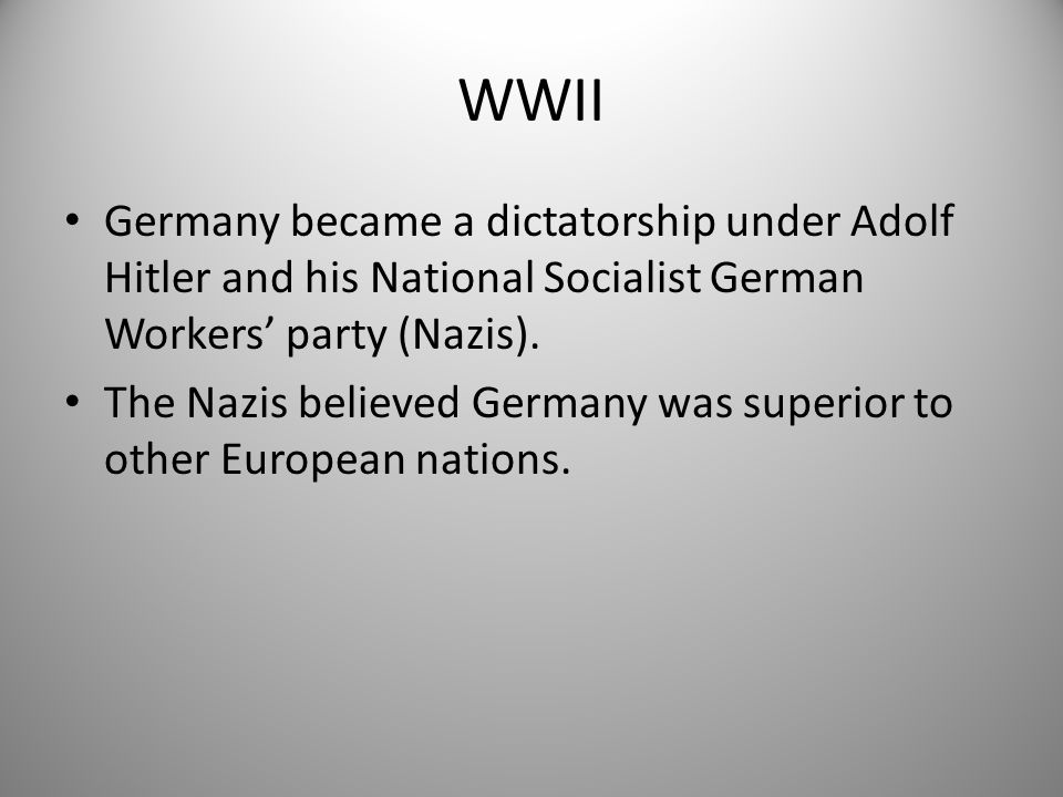 WWII Germany became a dictatorship under Adolf Hitler and his National Socialist German Workers' party (Nazis).