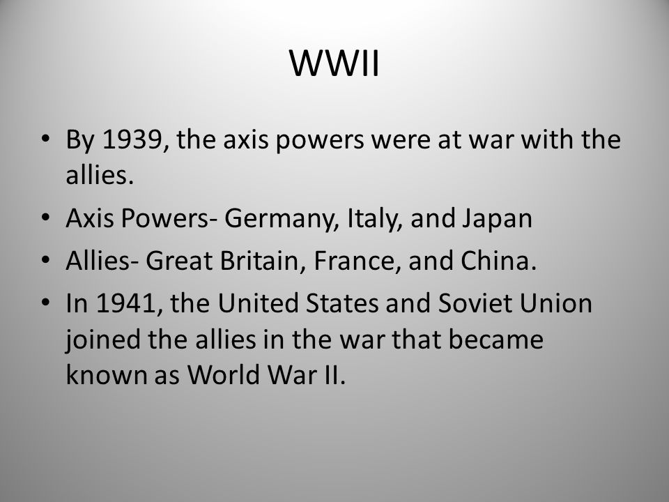 WWII By 1939, the axis powers were at war with the allies.