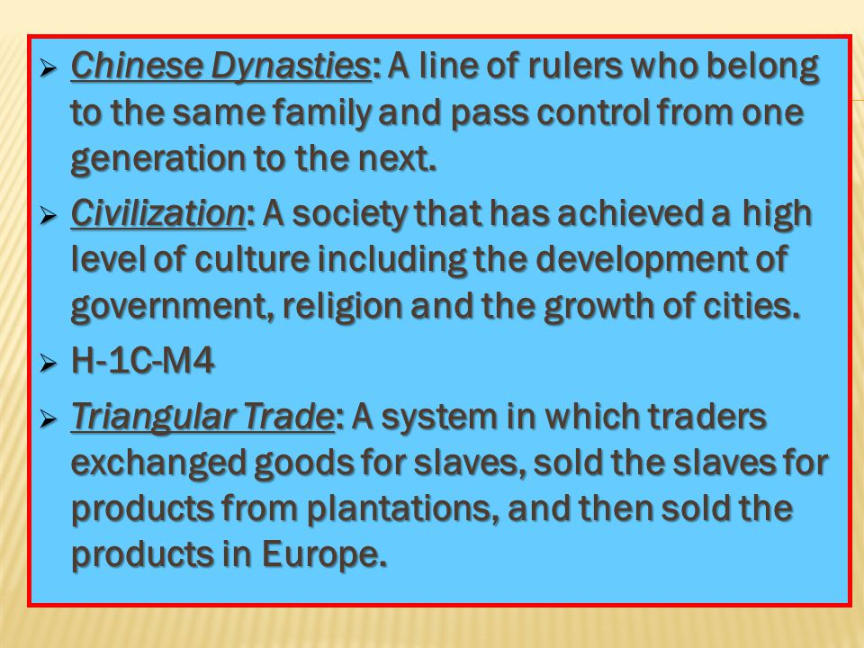 Chinese Dynasties: A line of rulers who belong to the same family and pass control from one generation to the next.