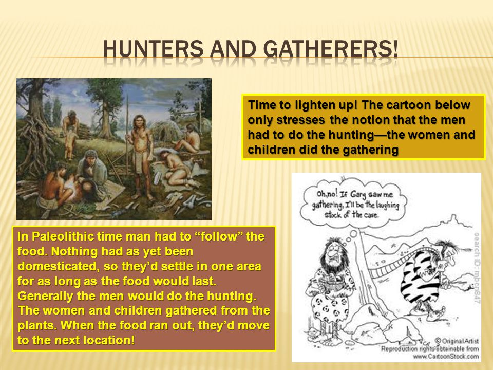 Hunters and gatherers!
