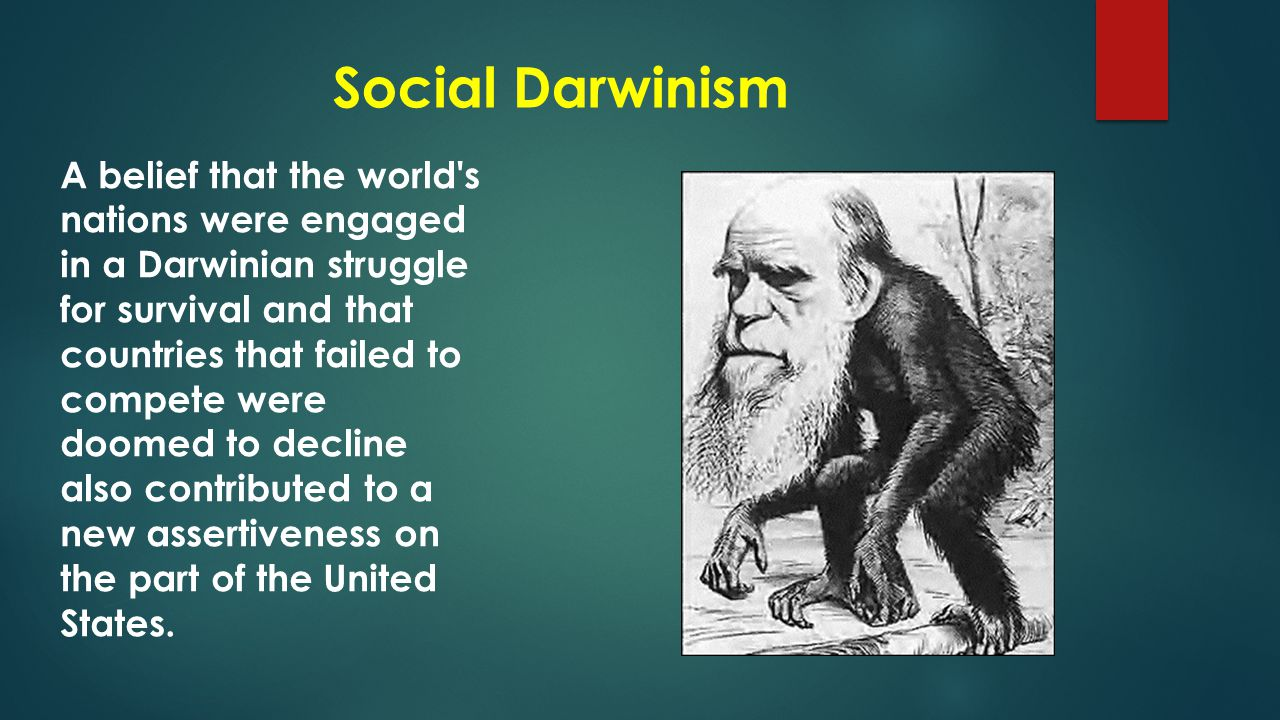 are imperialism and social darwinism based - social darwinism is based on the belief of darwinism (the belief that life changes over time with the principles of evolution of species will take course survival of the fittest and that the strong will always prevail over the weak) based on this concept the application of social darwinism is being applied to everyday life whether we are.