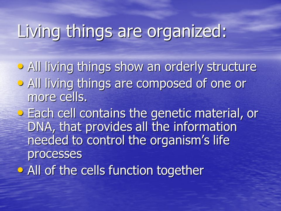 Living things are organized: