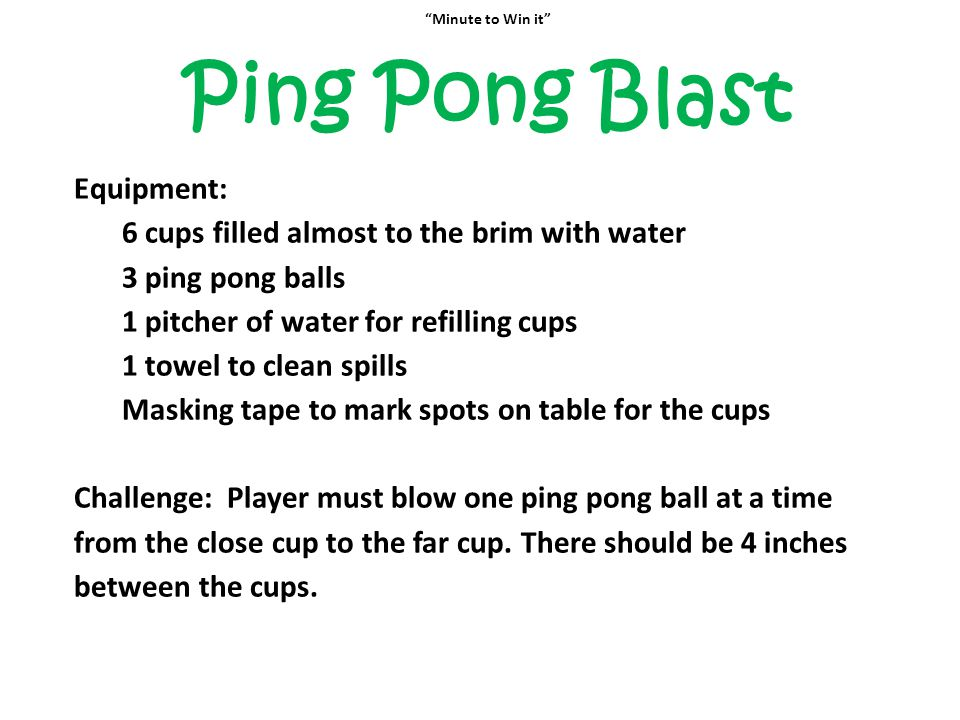 Ping Pong Blast Equipment: 6 cups filled almost to the brim with water