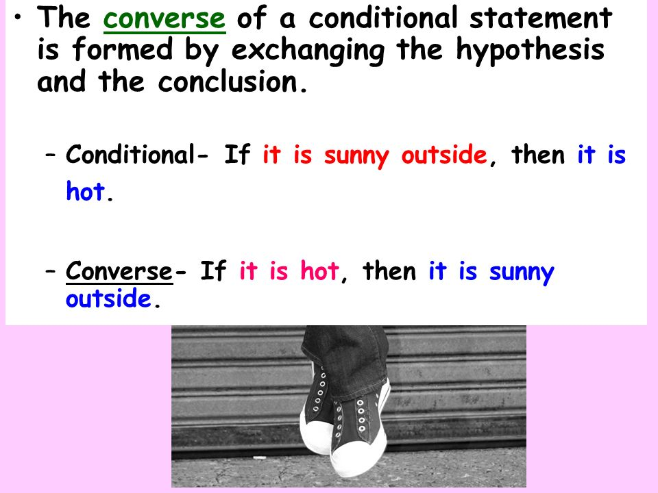 The converse of a conditional statement is formed by exchanging the hypothesis and the conclusion.