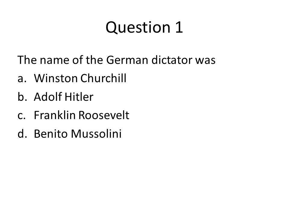 Question 1 The name of the German dictator was Winston Churchill