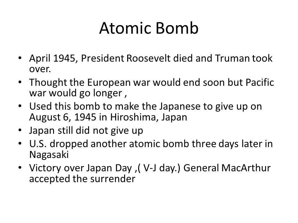Atomic Bomb April 1945, President Roosevelt died and Truman took over.