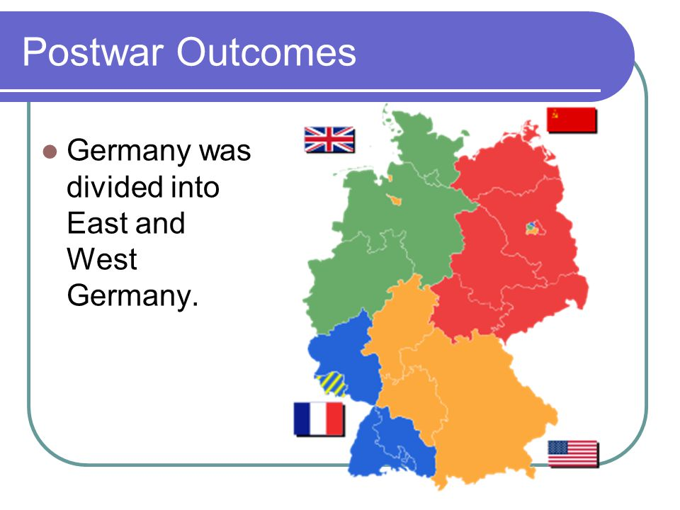 Postwar Outcomes Germany was divided into East and West Germany.