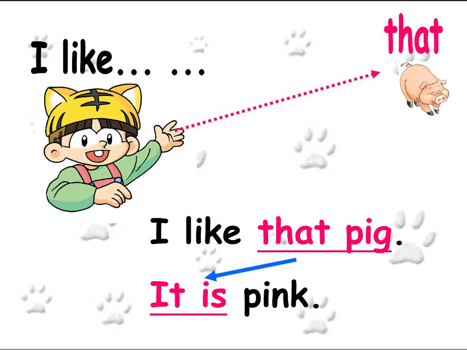 that I like... ... I like that pig. It is pink.