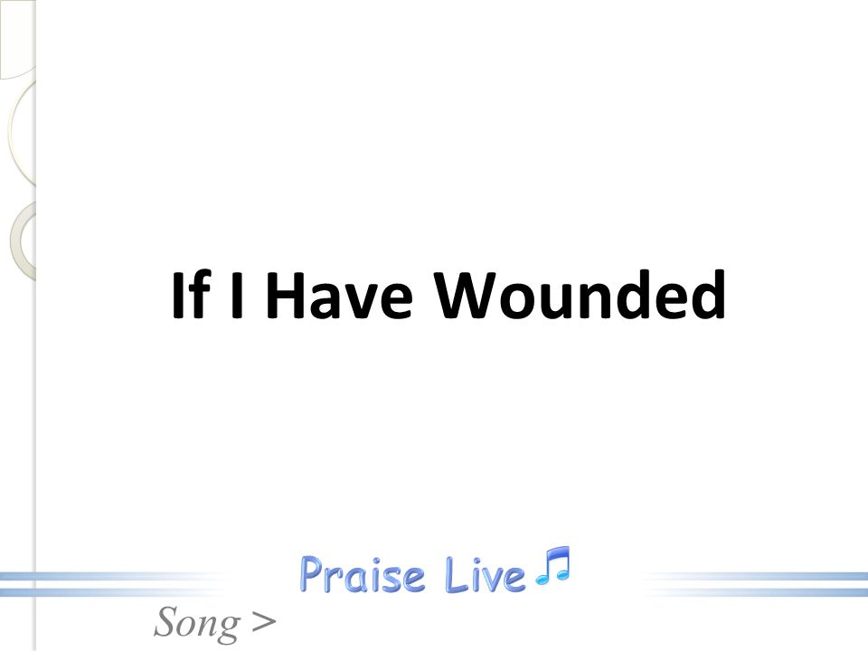 If I Have Wounded