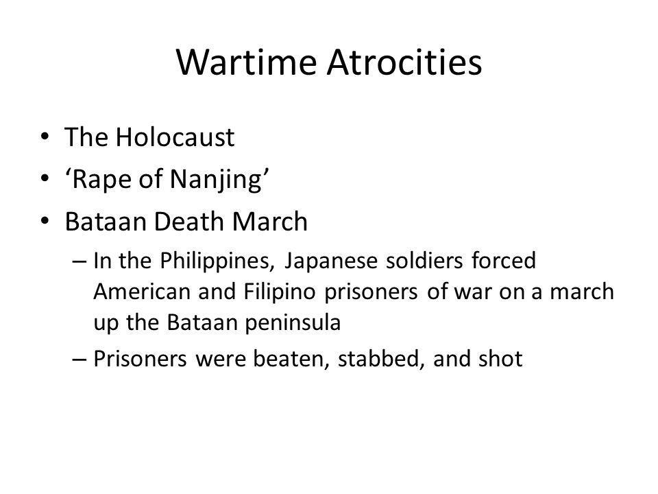 Wartime Atrocities The Holocaust 'Rape of Nanjing' Bataan Death March
