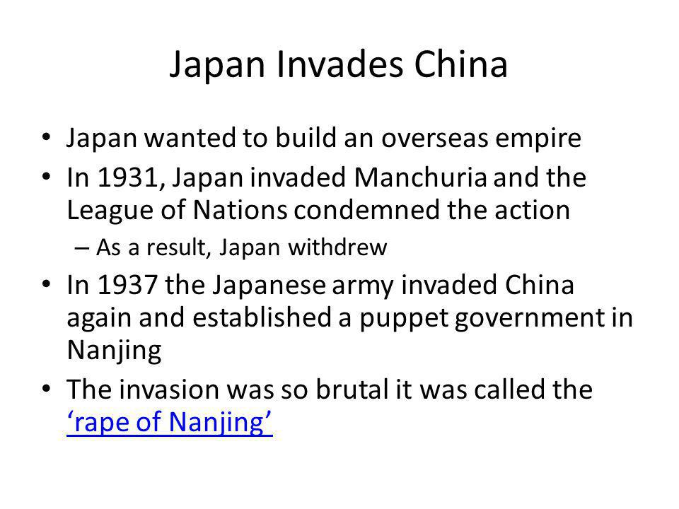 Japan Invades China Japan wanted to build an overseas empire
