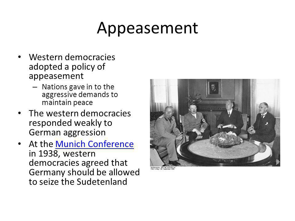 Appeasement Western democracies adopted a policy of appeasement
