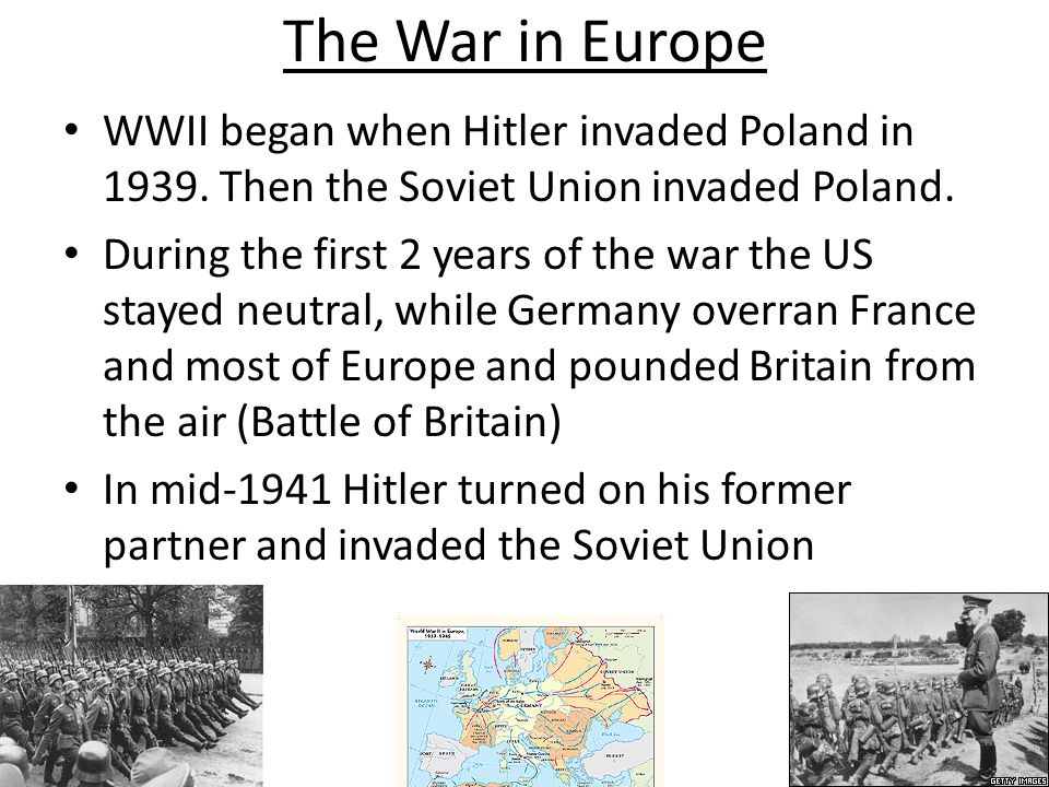 The War in Europe WWII began when Hitler invaded Poland in 1939. Then the Soviet Union invaded Poland.
