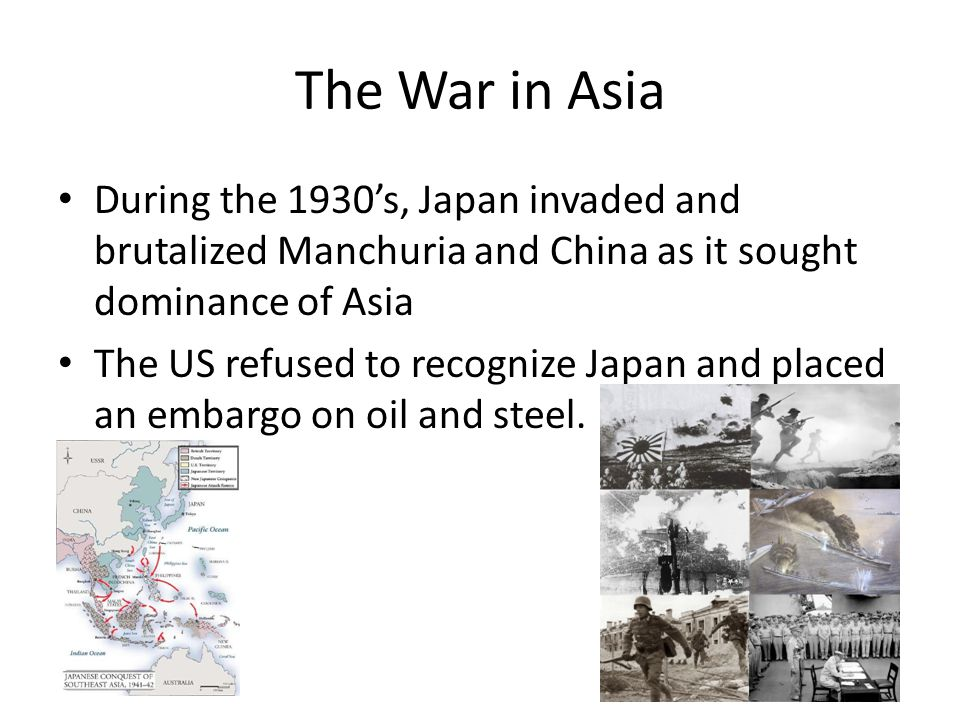 The War in Asia During the 1930's, Japan invaded and brutalized Manchuria and China as it sought dominance of Asia.