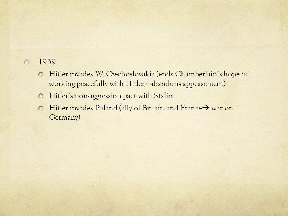 1939 Hitler invades W. Czechoslovakia (ends Chamberlain's hope of working peacefully with Hitler/ abandons appeasement)