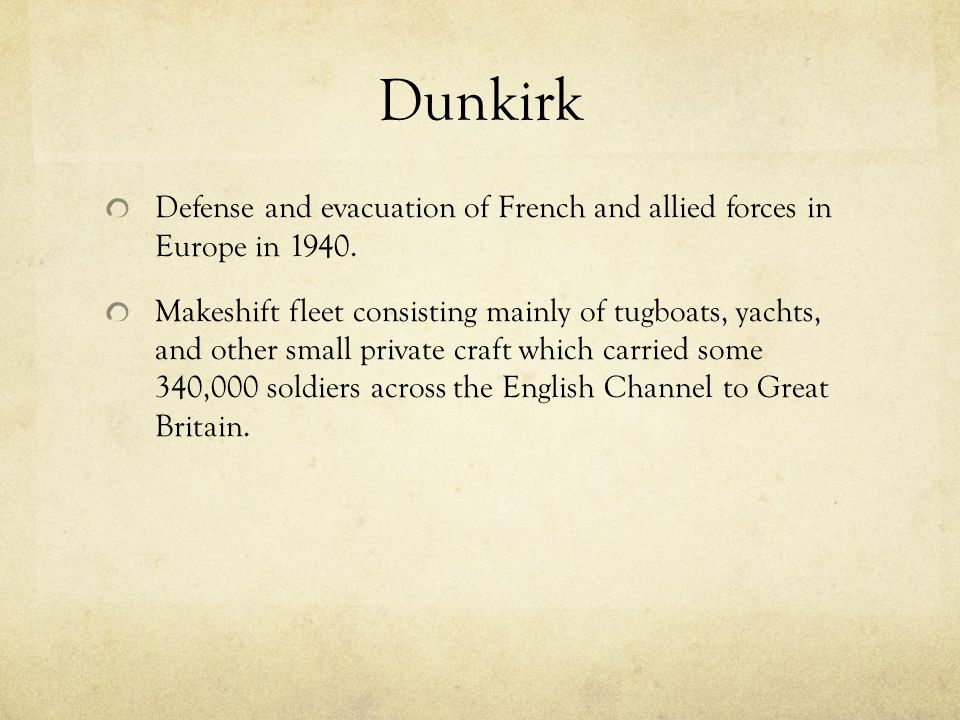 Dunkirk Defense and evacuation of French and allied forces in Europe in 1940.