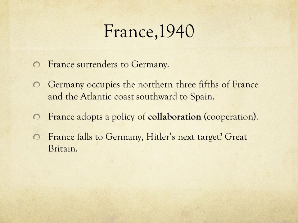 France,1940 France surrenders to Germany.