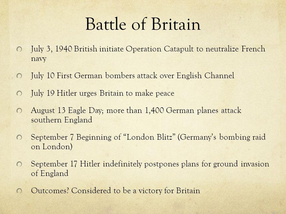 Battle of Britain July 3, 1940 British initiate Operation Catapult to neutralize French navy.