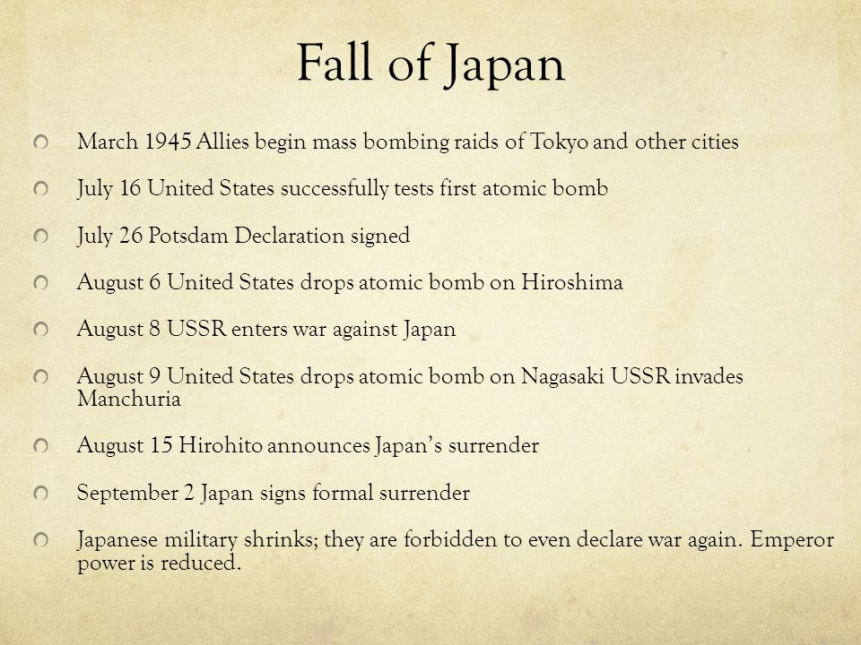 Fall of Japan March 1945 Allies begin mass bombing raids of Tokyo and other cities. July 16 United States successfully tests first atomic bomb.