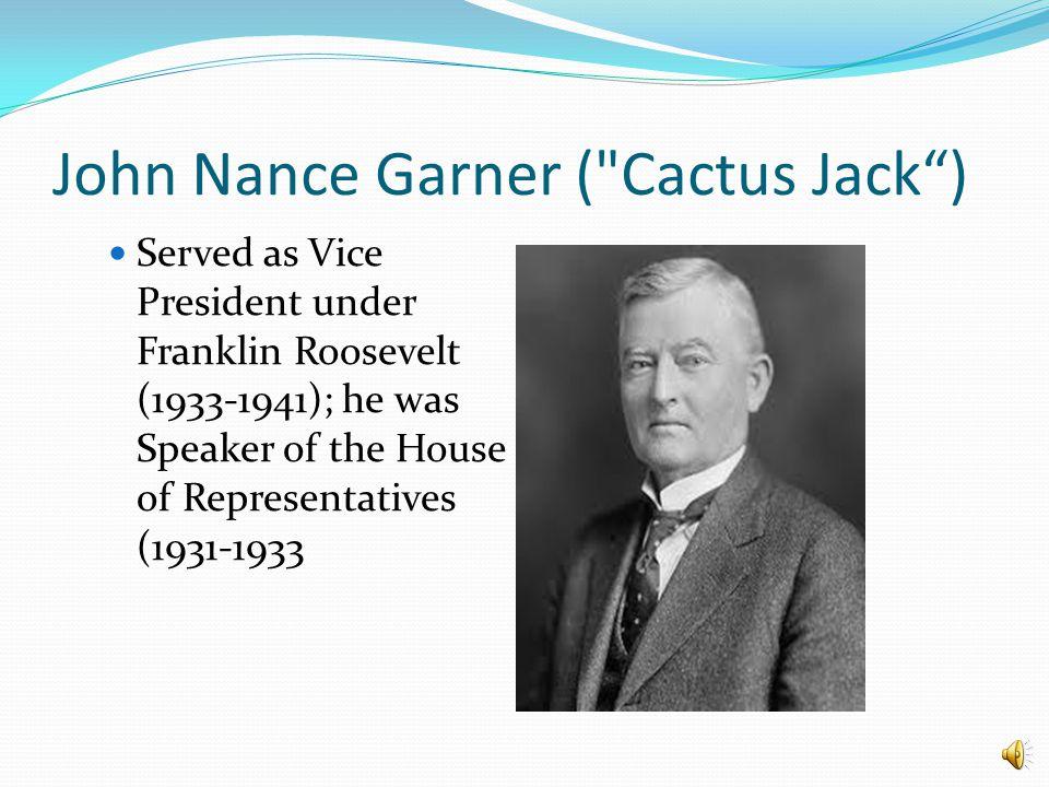 John Nance Garner ( Cactus Jack )