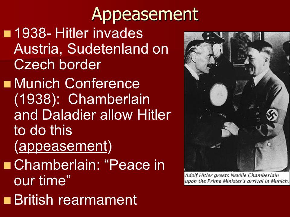 Appeasement 1938- Hitler invades Austria, Sudetenland on Czech border