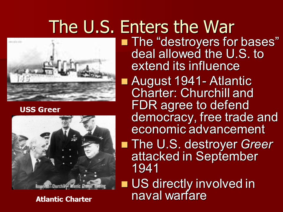 The U.S. Enters the War The destroyers for bases deal allowed the U.S. to extend its influence.
