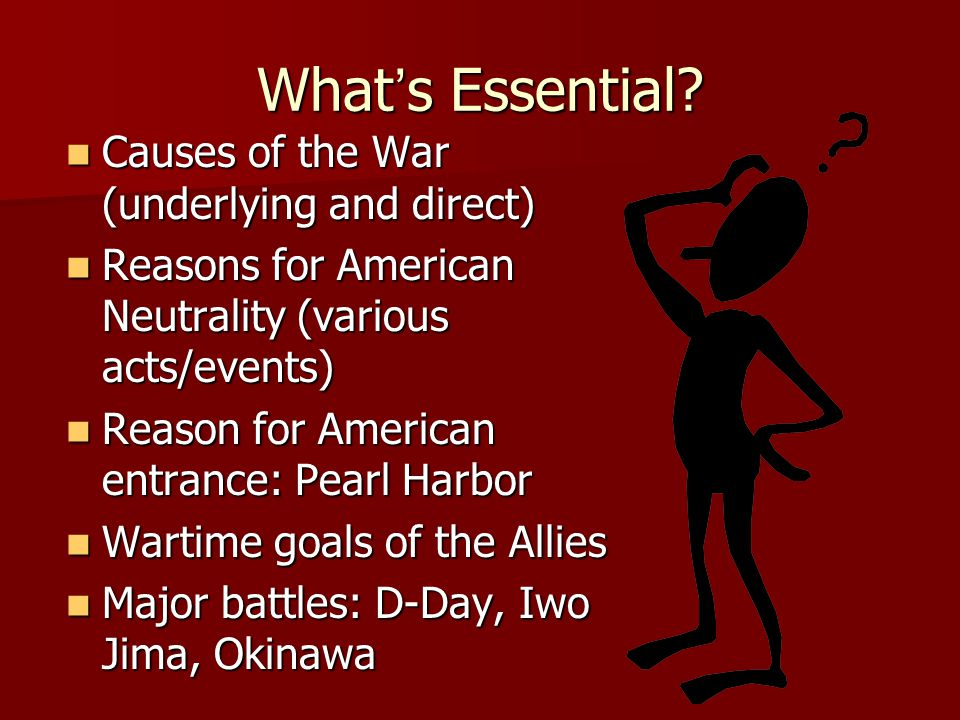 What's Essential Causes of the War (underlying and direct)