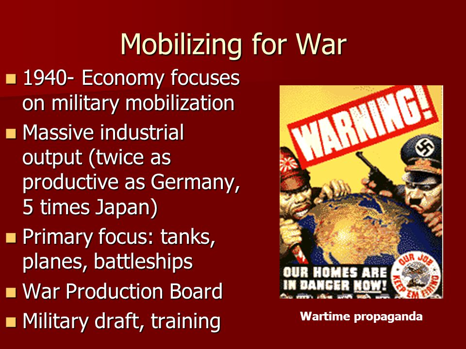 Mobilizing for War 1940- Economy focuses on military mobilization