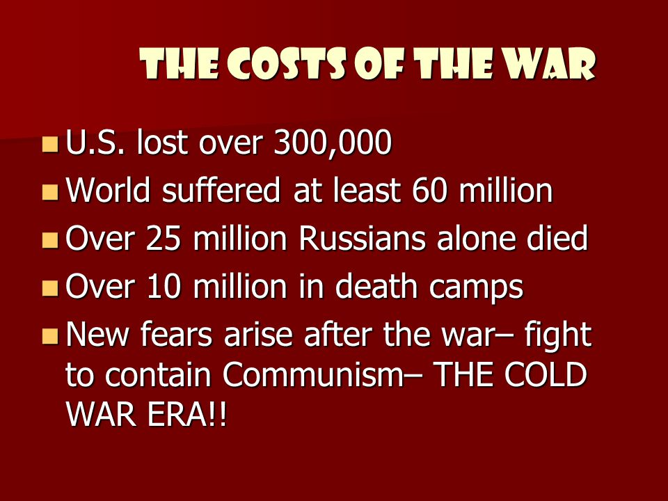 THE COSTS OF THE WAR U.S. lost over 300,000