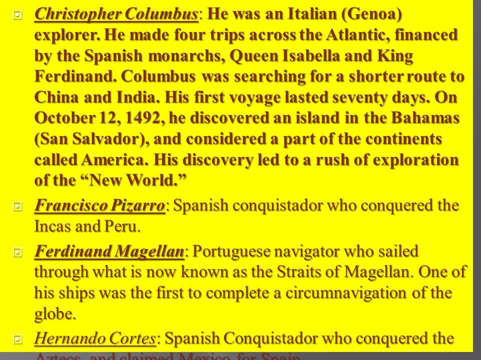 Christopher Columbus: He was an Italian (Genoa) explorer