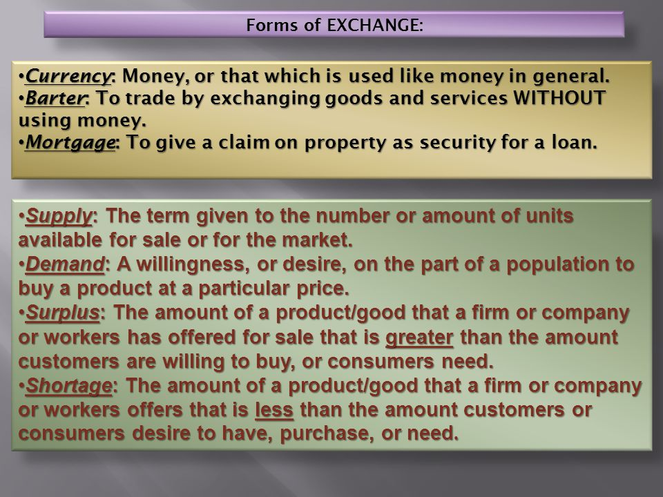 Forms of EXCHANGE: Currency: Money, or that which is used like money in general.