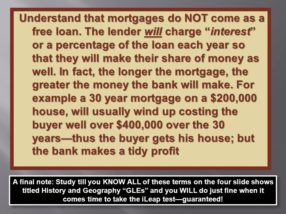 Understand that mortgages do NOT come as a free loan