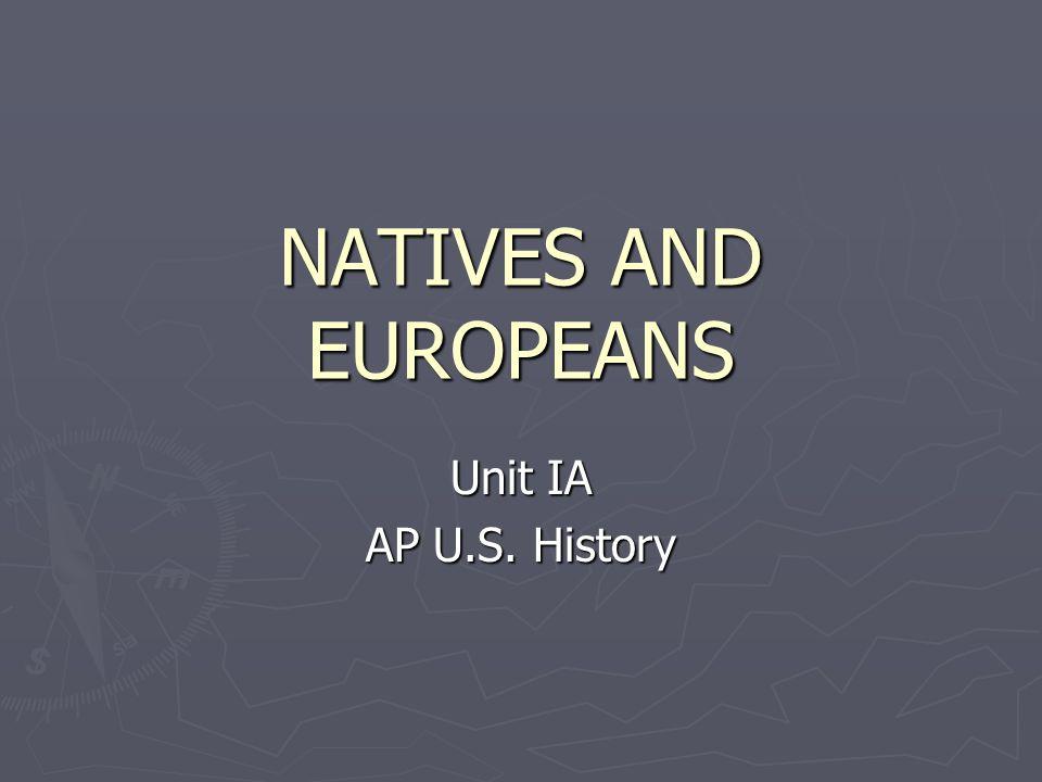 NATIVES AND EUROPEANS Unit IA AP U.S. History