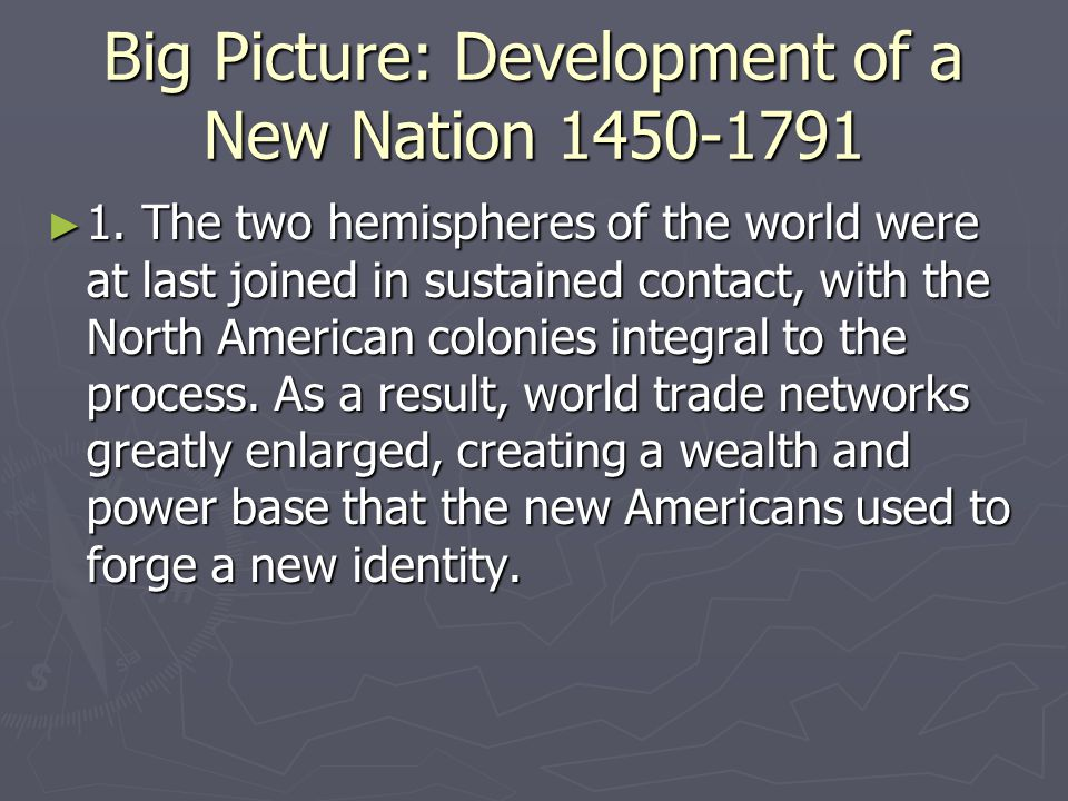 Big Picture: Development of a New Nation 1450-1791
