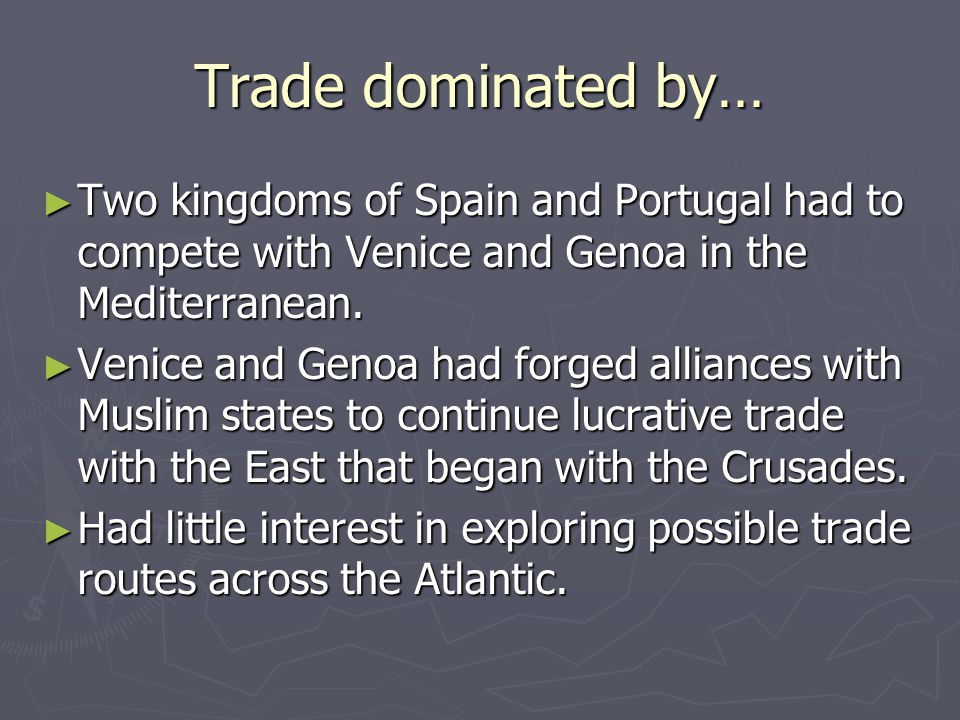 Trade dominated by… Two kingdoms of Spain and Portugal had to compete with Venice and Genoa in the Mediterranean.
