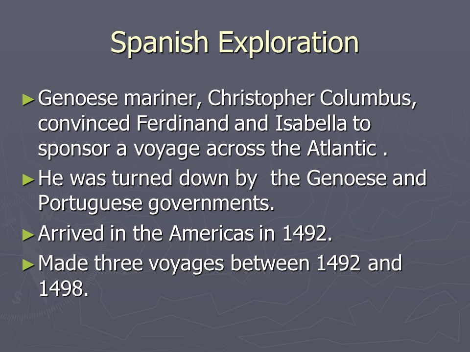 Spanish Exploration Genoese mariner, Christopher Columbus, convinced Ferdinand and Isabella to sponsor a voyage across the Atlantic .