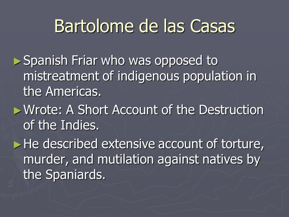 Bartolome de las Casas Spanish Friar who was opposed to mistreatment of indigenous population in the Americas.