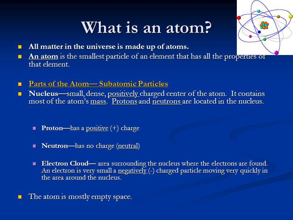 What is an atom All matter in the universe is made up of atoms.