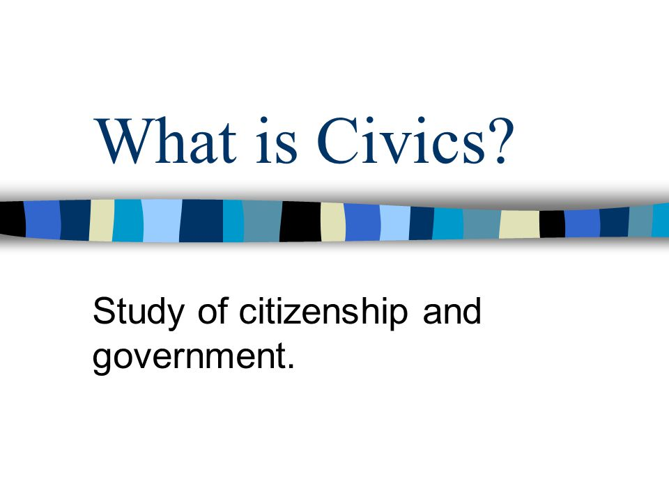 Study of citizenship and government.